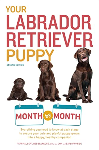 Your Labrador Retriever Puppy Month by Month; 2nd Edition: Everything you need to know at each stage to ensure your cute & playful puppy gr