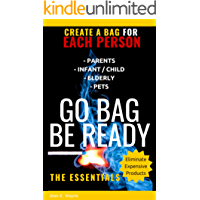 GO BAG:  TO BUG OUT  Life Saving Tips. Be Ready For Any Emergency: Lists for: Adults, Infants, Toddlers,  Seniors, Disabled, Pets, Auto