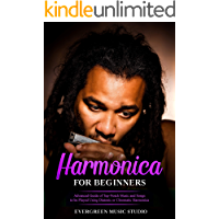 Harmonica for Beginners: Advanced Guide of Top-Notch Music and Songs to be Played Using Diatonic or Chromatic Harmonica book cover