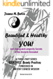Beauty Practices: Embedded in Ancient Chinese Wisdom (Beautiful & Healthy YOU! Anti-Aging and Longevity Secrets of the Ancients Revealed. Book 3)