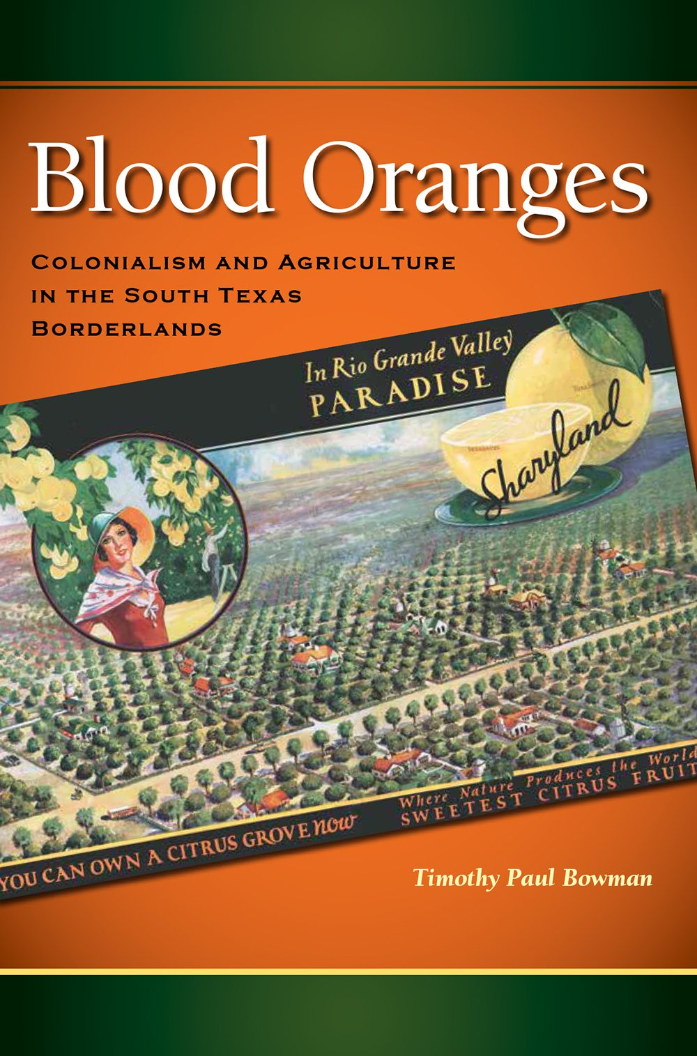 Blood Oranges: Colonialism and Agriculture in the South Texas Borderlands (Connecting the Greater West Series) ebook