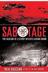 Sabotage: The Mission to Destroy Hitler's Atomic Bomb Kindle Edition
