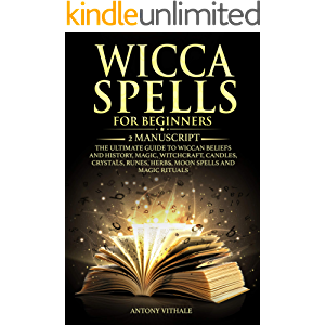 WICCA SPELLS FOR BEGINNERS: 2 MANUSCRIPT THE ULTIMATE GUIDE TO WICCAN BELIEFS AND HISTORY, MAGIC, WITCHCRAFT, CANDLES…