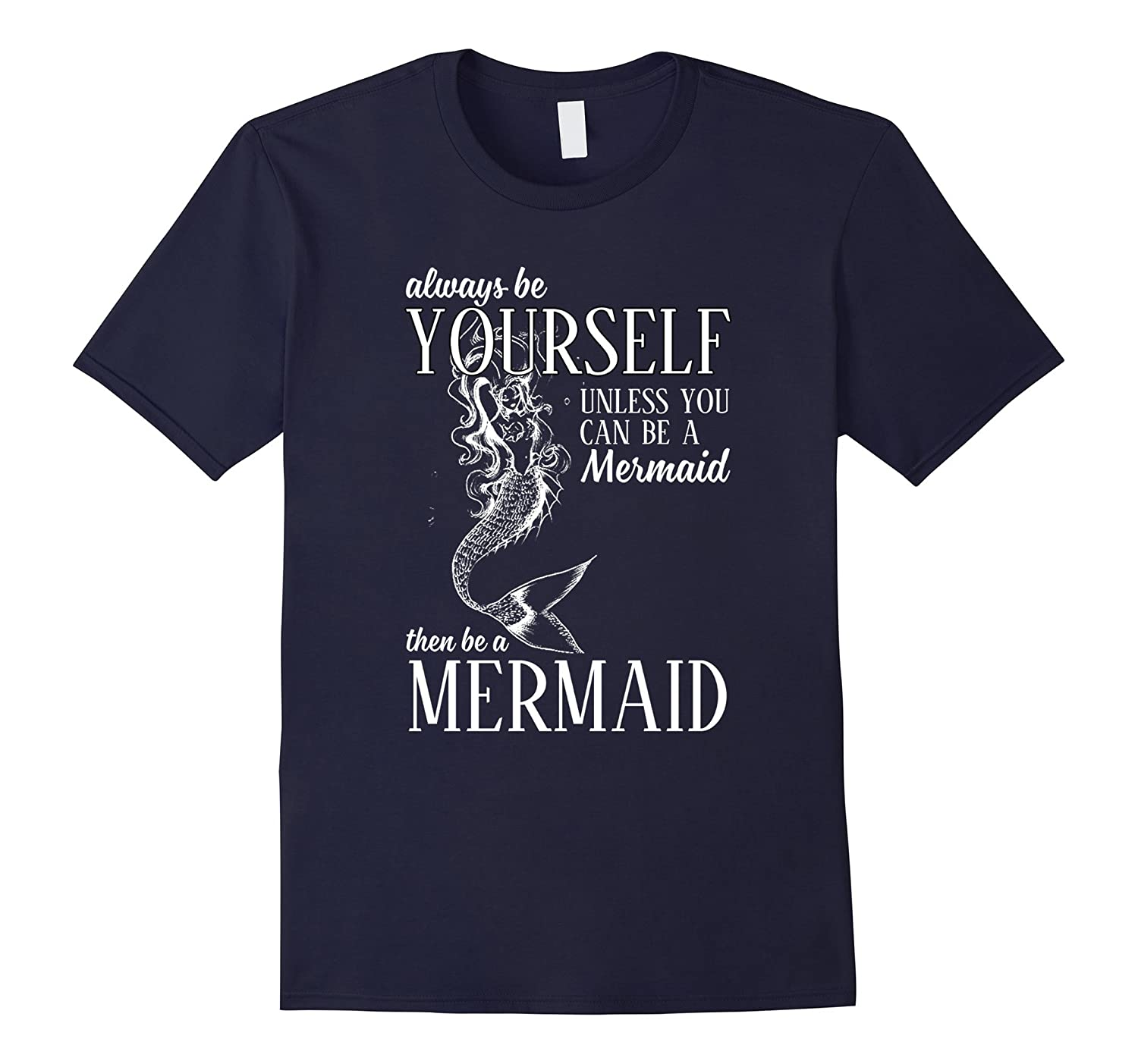 Always be yourself, unless you can be a Mermaid t shirt-Art