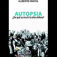 Autopsia. ¿De qué murió la elite chilena? (Spanish Edition)