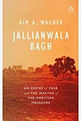 Jallianwala Bagh: An Empire of Fear and the Making of the Amritsar Massacre Hardcover