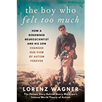 The Boy Who Felt Too Much: How a Renowned Neuroscientist and His Son Changed Our View of Autism Forever (English Edition)