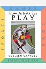 How Artists See Play: Sports Games Toys Imagination Hardcover