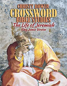Crossword Bible Studies - The Life of Jeremiah: King James Version (Crossword Bible Studies (Themes)) (Volume 9)