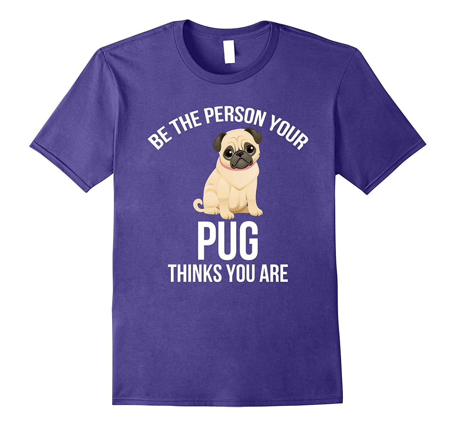Be The Person Your Pug Thinks You Are T-shirt-Vaci