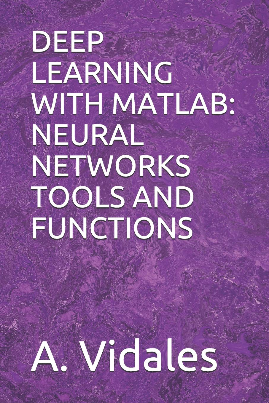 DEEP LEARNING WITH MATLAB: NEURAL NETWORKS TOOLS AND