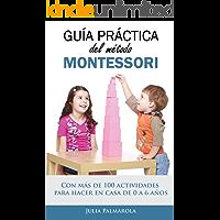 Guía práctica del Método Montessori: Con más de 100 actividades para hacer en casa de 0 a 6 años (Spanish Edition)