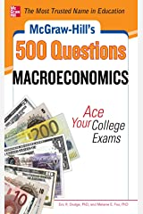 McGraw-Hill's 500 Macroeconomics Questions: Ace Your College Exams: 3 Reading Tests + 3 Writing Tests + 3 Mathematics Tests (McGraw-Hill's 500 Questions) Kindle Edition