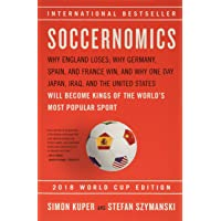Soccernomics (2018 World Cup Edition): Why England Loses, Why Germany and Brazil Win, and Why the U.S., Japan, Australia…