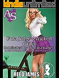 Futa Judge's Wicked Order (Dominated by the Futa Judge 3): (A Futa-on-Female, BDSM, Submission, Menage Erotica)