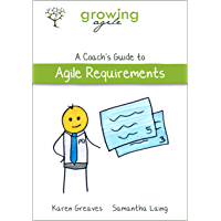 Growing Agile: A Coach's Guide to Agile Requirements (Growing Agile: A Coach's Guide Series Book 3)