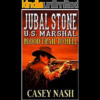 Jubal Stone: U.S. Marshal: Blood Trail To Hell: A Western Adventure Novel (A Jubal Stone: U.S. Marshal Western Book 1)