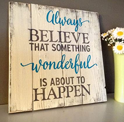 Amazon Wood Finds Always Believe That Something Wonderful Is Beauteous Believe Signs Decor