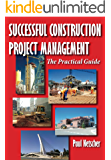 Successful Construction Project Management: The Practical Guide (English Edition)