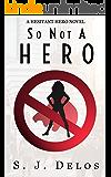 So Not a Hero (A Hesitant Hero Book 1)
