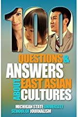 100 Questions and Answers About East Asian Cultures: An introductory cultural competence guide for Americans about the customs, history of people from China, Taiwan, South Korea, Japan and Hong Kong Kindle Edition