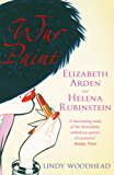 War Paint: Elizabeth Arden and Helena Rubinstein: Their Lives, their Times, their Rivalry (English Edition)