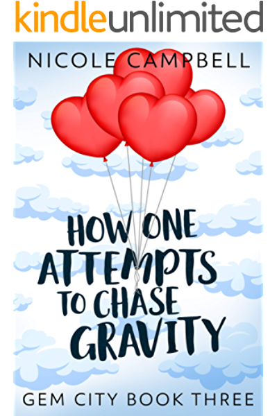 Amazon Com How One Attempts To Chase Gravity Gem City Book 3 Ebook Campbell Nicole Hegde Swati Kindle Store