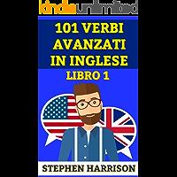 101 VERBI AVANZATI IN INGLESE - LIBRO 1 (INGLESE AVANZATO)