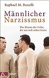 Männlicher Narzissmus: Das Drama der Liebe, die um sich selbst kreist (German Edition)