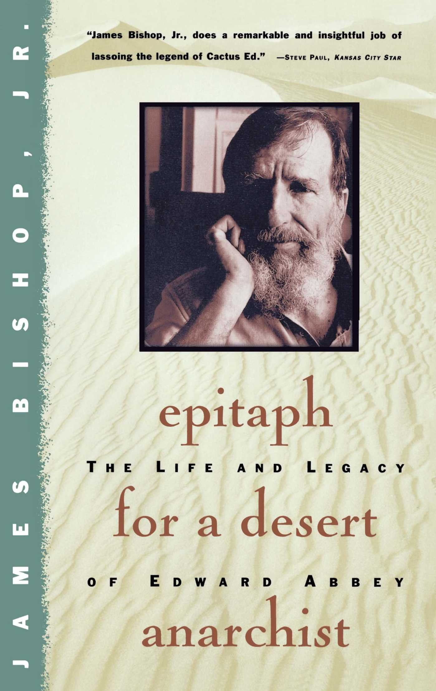 Epitaph For A Desert Anarchist: The Life And Legacy Of Edward Abbey: James  Bishop: 9780684804392: Amazon: Books
