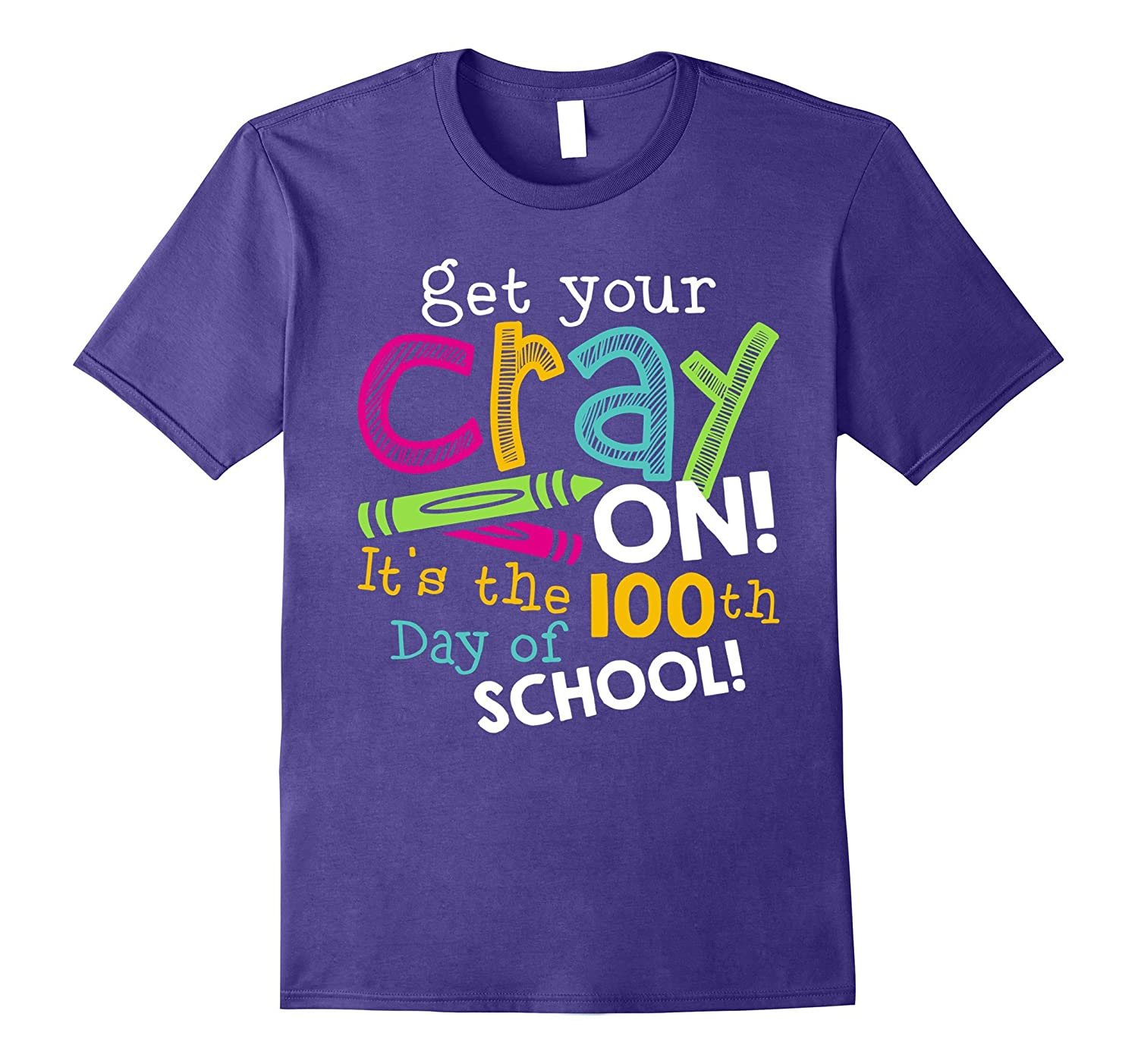 Get Your Cray On It's The 100th Day Of School T-shirt-ah my shirt one gift
