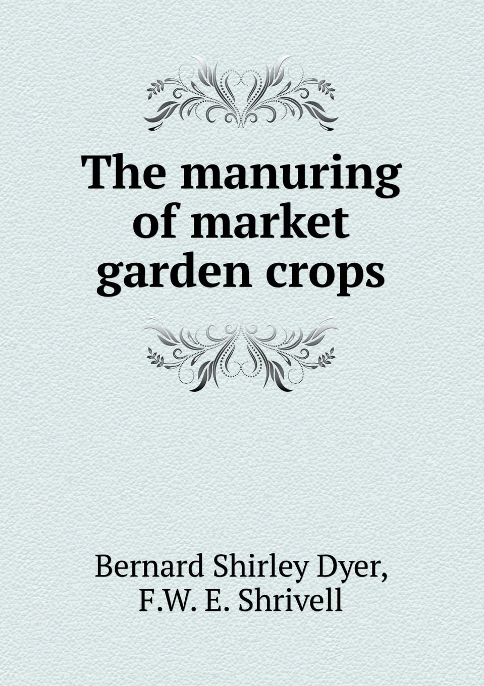 Read Online The Manuring of Market Garden Crops pdf epub