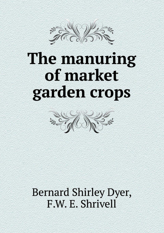 The Manuring of Market Garden Crops pdf epub