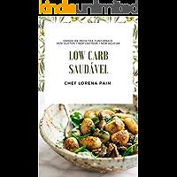 Low Carb Saudável: Receitas fáceis, práticas e deliciosas