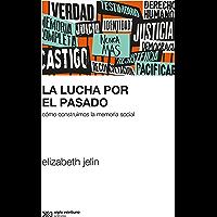 La lucha por el pasado: Cómo construimos la memoria social (Sociología y Política)