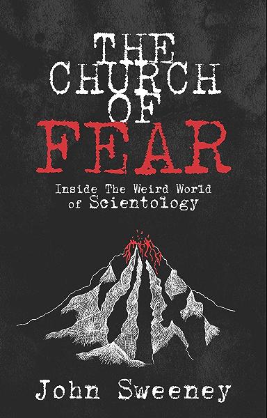 The Church of Fear: Inside the weird world of Scientology ...