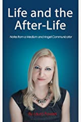Life and the After-Life: Notes From A Medium and Angel Communicator Kindle Edition