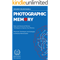 Photographic Memory: Basic and Advanced Memory Techniques to Improve Your Memory - Mnemonic Techniques and Strategies to Enhance Memorization (Upgrade Your Memory Book 1)