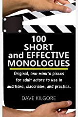 100 Short and Effective Monologues: Original, one-minute pieces for adult actors to use in auditions, classroom, and practice. Kindle Edition