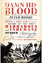 Damn His Blood: Being a True and Detailed History of the Most Barbarous and Inhumane Murder at Oddingley and the Quick and Awful Retribution Paperback