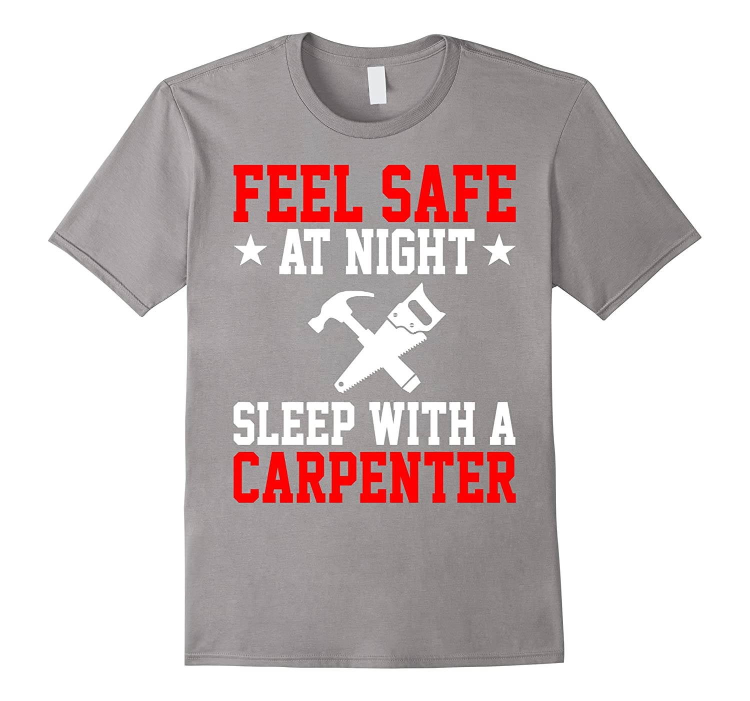 23a538b2 Feel Safe At Night Sleep With A Carpenter Funny Shirt Gift-TD ...