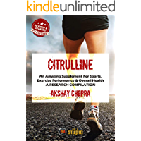 Citrulline: An Amazing Supplement For Sports, Exercise Performance & Overall Health A Research Compilation (WE R STUPID Book 29)