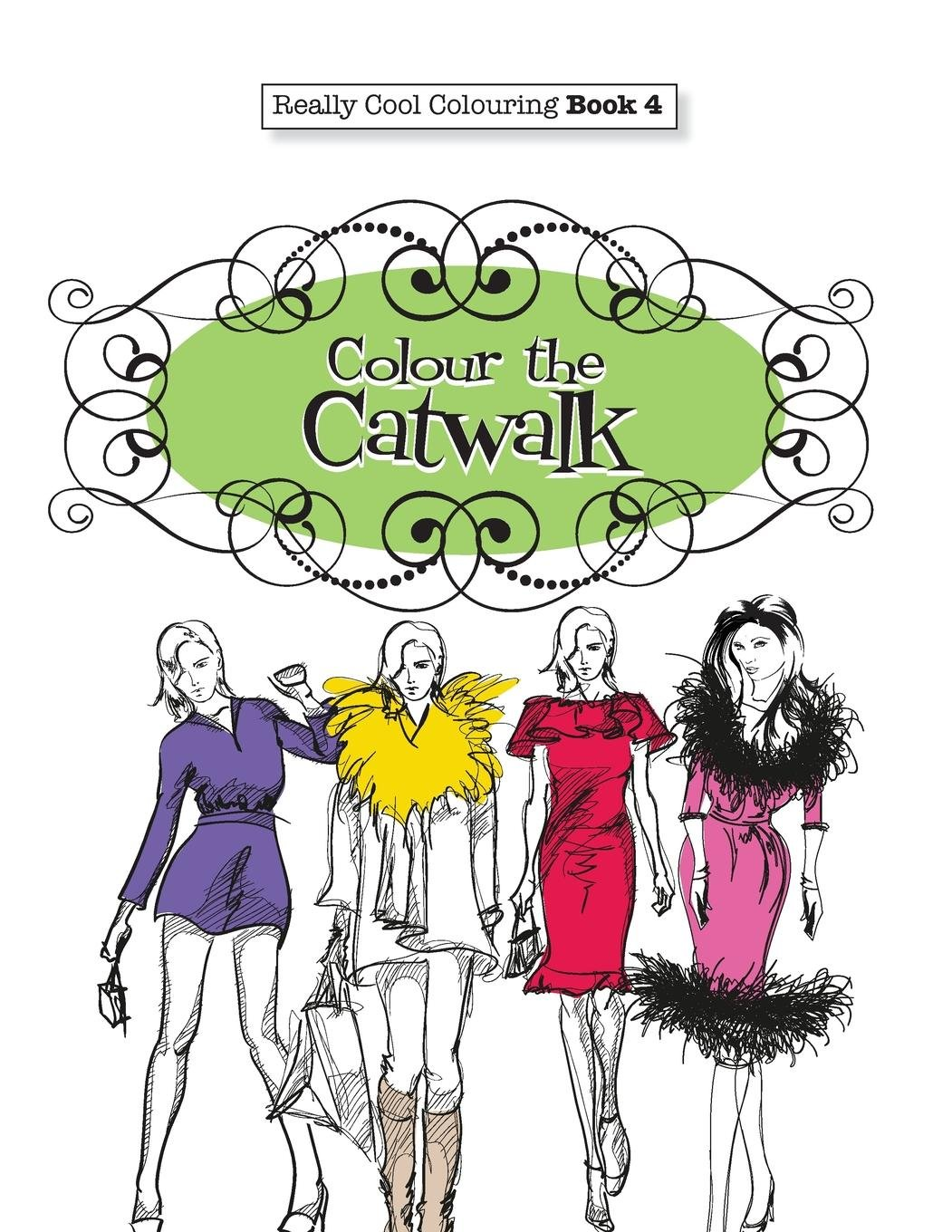 Really COOL Colouring Book 4: Colour The Catwalk (Really COOL ...