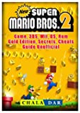New Super Mario Bros 2 Game, 3DS, Wii, DS, Rom, Gold Edition, Secrets, Cheats, Guide Unofficial