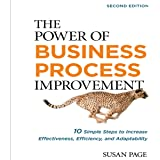 The Power of Business Process Improvement 2nd Edition: 10 Simple Steps to Increase Effectiveness, Efficiency, and Adaptability