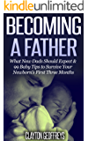 Becoming a Father:  What New Dads Should Expect & 99 Baby Tips to Survive Your Newborn's First Three Months (English Edition)