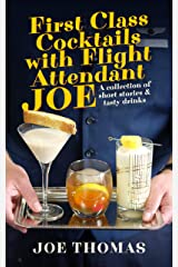 First Class Cocktails with Flight Attendant Joe : A collection of short stories & tasty drinks Kindle Edition