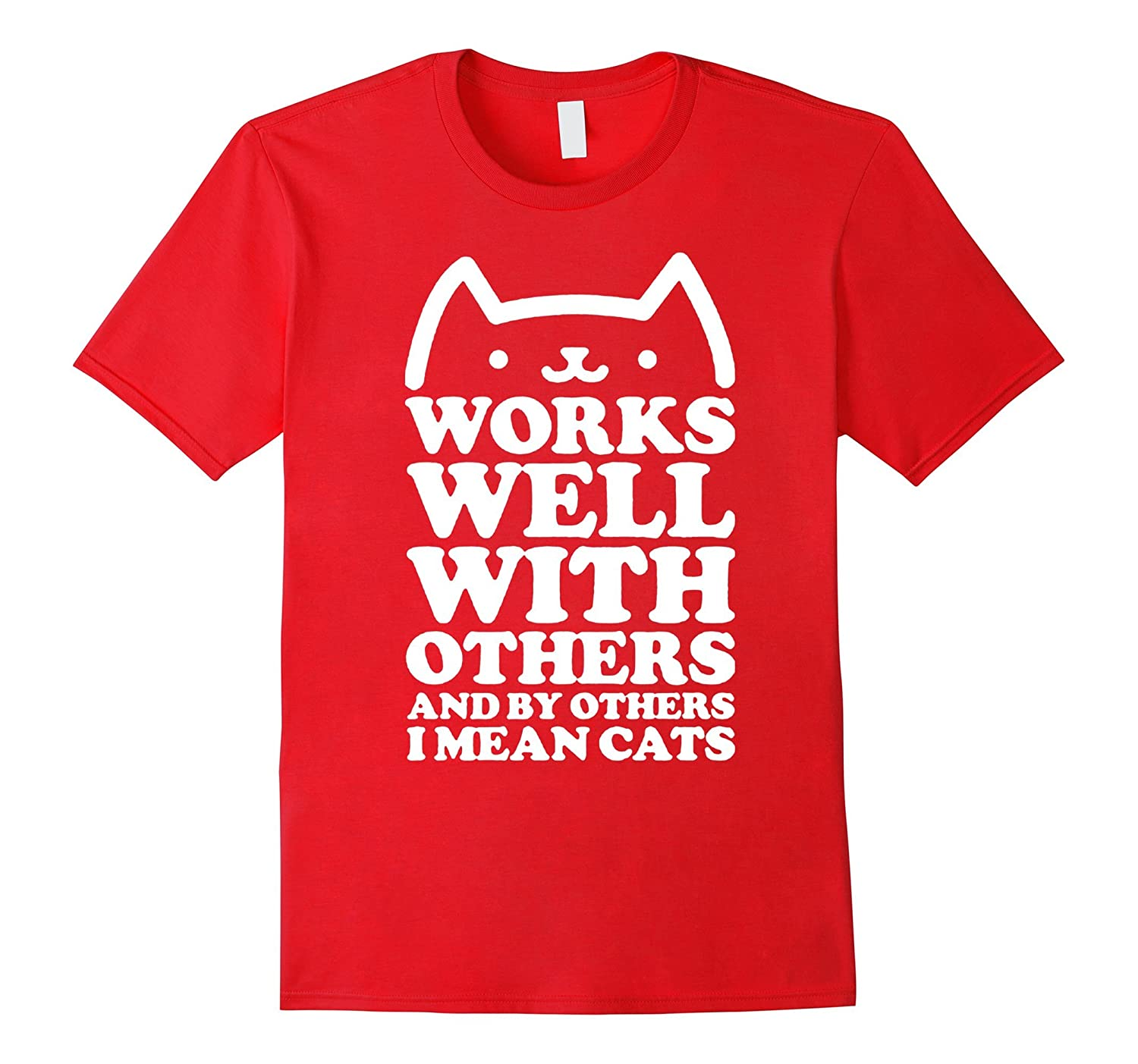 work well with others i mean cats kitten lady claw t-shirts-PL