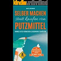 Selber machen statt kaufen von Putzmittel: Umweltgifte vermeiden. Umwelt und Gesundheit schützen. (German Edition)