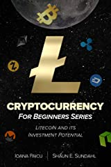 Cryptocurrency for Beginners Series: Litecoin and its Investment Potential Kindle Edition